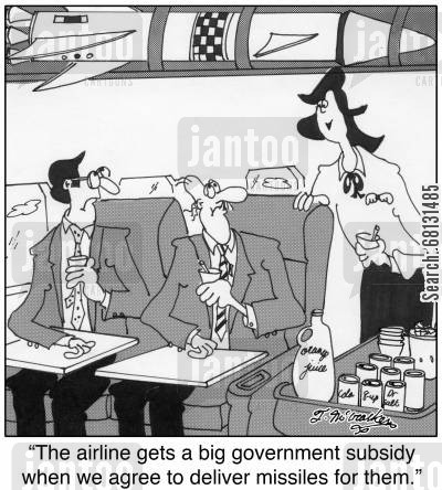 subsidy cartoon humor: 'The airline gets a big government subsidy when we agree to deliver missiles for them.'