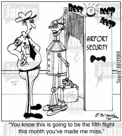 airport scanner cartoon humor: 'You know this is going to be the fifth flight this month you've made me miss.'