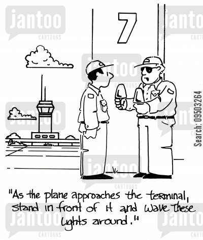 runway cartoon humor: 'As the plane approaches the terminal, stand in front of it and wave these lights around.'