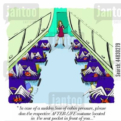 flight attendant cartoon humor: 'In case of a sudden loss of cabin-pressure, please don the respective AFTER-LIFE costume located in the seat pocket in front of you..'