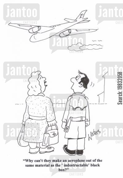 airplane crash cartoon humor: 'Why can't the make an aeroplane out of the same material as the 'indestructable' black box?'