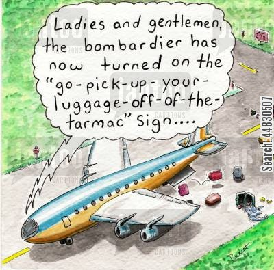 budget airline cartoon humor: Ladies and gentlemen, the bombardier has turned on the 'go-pick-up-your-luggage-off-of-the-tarmac' sign...