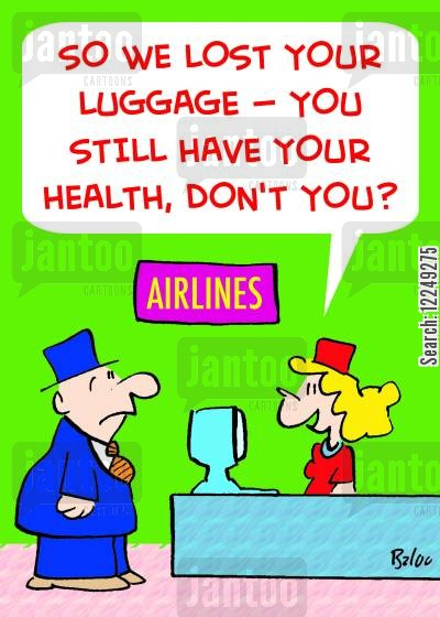 lost bags cartoon humor: 'So we lost your luggage -- You still have your health, don't you?'