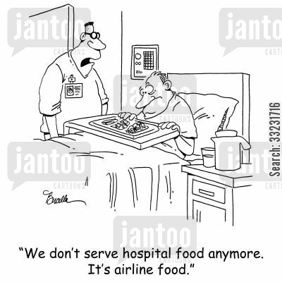 airline food cartoon humor: 'We don't serve hospital food anymore. It's airline food.'