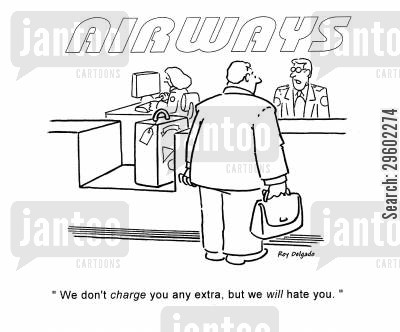 airports cartoon humor: 'We don't charge you any extra, but we will hate you,'