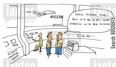aviation cartoon humor: Small planes, fine...but I'd be a bit more careful with big planes.'