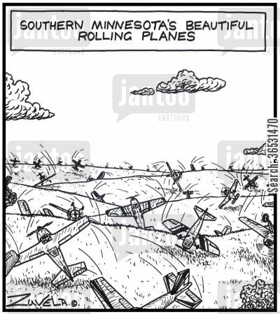 plain cartoon humor: Southern Minnesota's beautiful rolling planes Hundreds of real planes rolling all over the countryside.