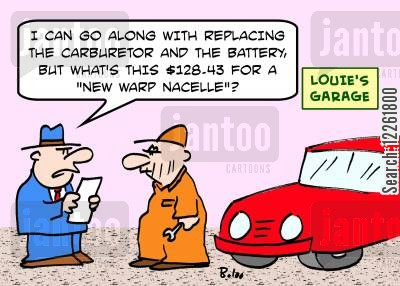 carburetor cartoon humor: LOUIE'S GARAGE, 'I can go along with replacing the carburetor and the battery, but what's this $128.43 fcor a 'new warp nacelle'?'