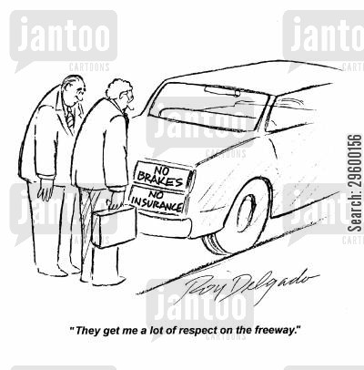 careful cartoon humor: They get me a lot of respect on the freeway.