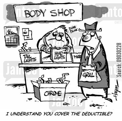body shops cartoon humor: 'I understand you cover the deductible?'