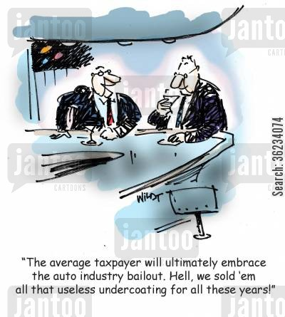 autombile cartoon humor: The average taxpayer will ultimately embrace the auto industry bailout. Hell, we sold em all that useless undercoating for all these years!