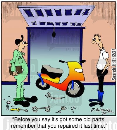 motorcycle repair cartoon humor: 'Before you say it's got some old parts, remember that you repaired it last time.'