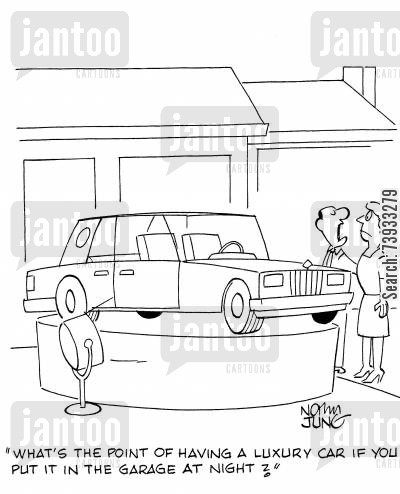 plinth cartoon humor: 'What's the point of having a luxury car if you put it in the garage at night?'