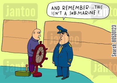 seafarer cartoon humor: 'And remember: this isn't a submarine!'