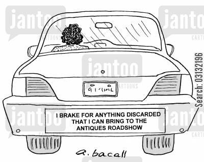 bumper sticker cartoon humor: I brake for anything discarded that I can bring to the Antiques Roadshow