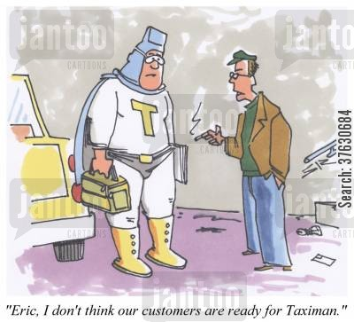 black cab cartoon humor: 'Eric, I don't think our customers are ready for Taximan.'