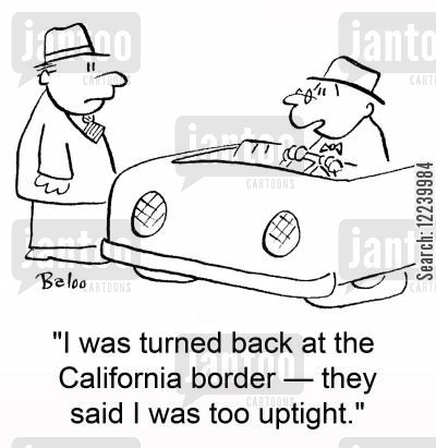 border patrol cartoon humor: 'I was turned back at the California border -- they said I was too uptight.'