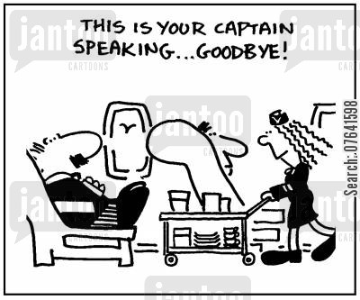 air hostesses cartoon humor: 'This is your captain speaking...Goodbye.'
