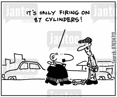 cylinder cartoon humor: It's only firing on 87 cylinders.
