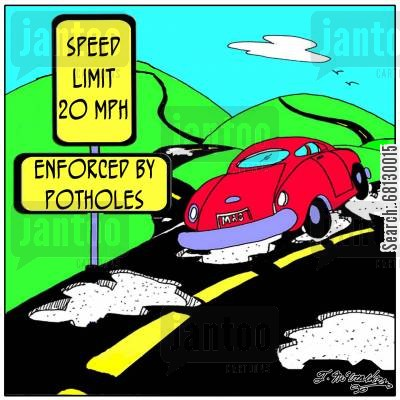 roadworks cartoon humor: Speed Limit 20 MPH. Enforced by Potholes.