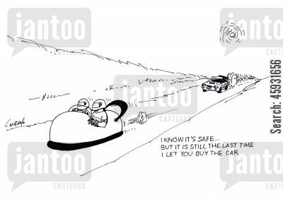 motorsports cartoon humor: 'I know it's safe... but it is still the last time I let you buy the car.'
