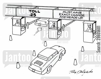 money back cartoon humor: Toll: Must have exact change and heads up.