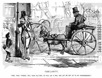 footmen cartoon humor: 'Now, then, Thomas, tell your old man to pull on a peg and get me up to my pawnbroker's!