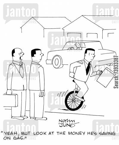 commuted cartoon humor: 'Yeah, but look at the money he's saving on gas.'