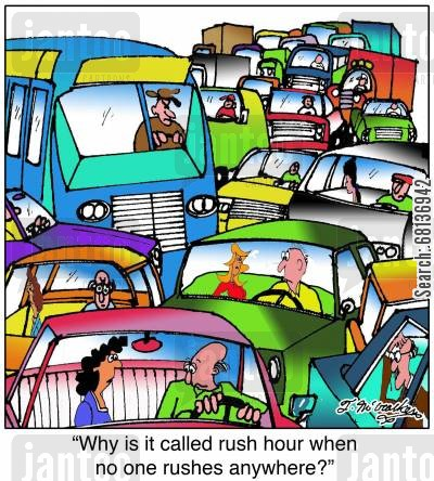rush hours cartoon humor: 'Why is it called rush hour when no one rushes anywhere?'
