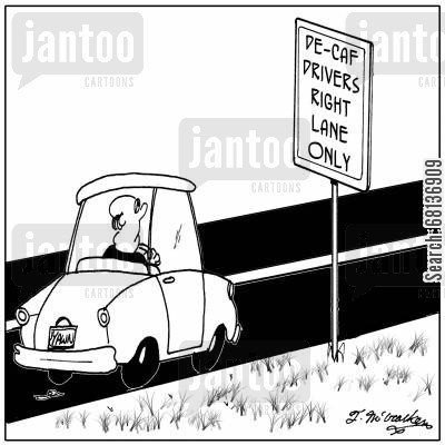 decaffeinated coffee cartoon humor: De-Caf Drivers Right Lane Only