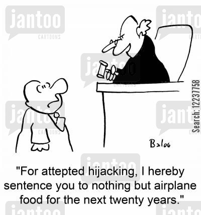 hijacking cartoon humor: 'For attempted hijacking, I hereby sentence you to nothing but airplane food for the next twenty years.'