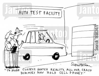 crash test centre cartoon humor: 'To more closely match reality, all our crash test dummies now hold cellphones.'