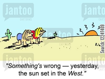 sunset cartoon humor: 'Something's wrong -- yesterday, the sun set in the West.'