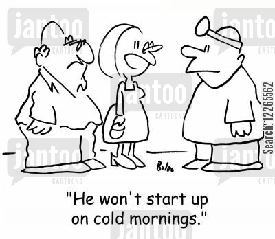 motors cartoon humor: 'He won't start up on cold mornings.'