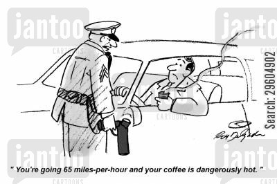 burn cartoon humor: 'You're going 65 miles-per-hour and your coffee is dangerously hot.'
