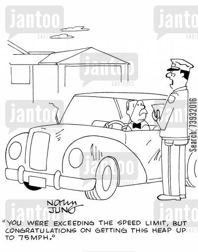 speed limits cartoon humor: 'You were exceeding the speed limit, but congratulations on getting this heap up to 75 MPH.'
