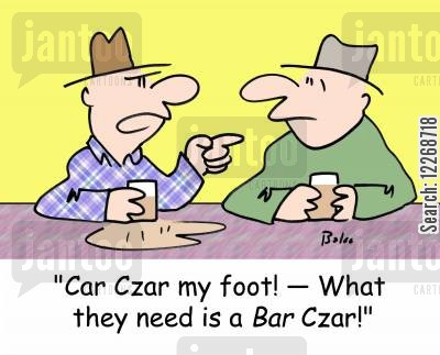 economic revivals cartoon humor: 'Car Czar my foot! - What they need is a BAR Czar!'