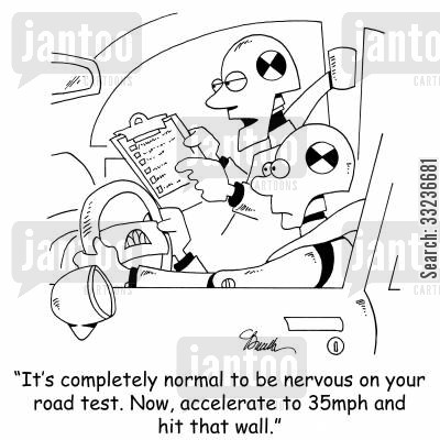 crash test cartoon humor: 'It's completely normal to be nervous on your road test. Now, accelerate to 35mph and hit that wall.'