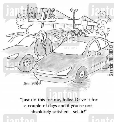 car dealer cartoon humor: 'Just do this for me, folks: Drive it for a couple of days and if you're not absolutely satisfied - sell it!'