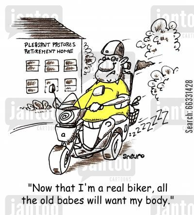 bodies cartoon humor: Old Biker: Now that I'm a real biker, all the old babes will want my body.