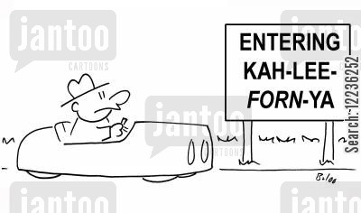american state cartoon humor: Entering Kah-lee-forn-ya.