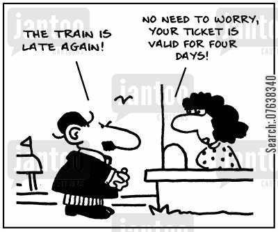 timetabling cartoon humor: 'The train is late again. No need to worry, your ticket is valid for four days.'