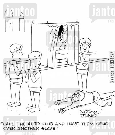 cruelty cartoon humor: 'Call the auto club and have them send over another slave.'