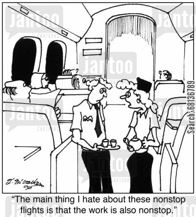 stewardesses cartoon humor: 'The main thing I hate about these nonstop flights is that the work is also nonstop.'