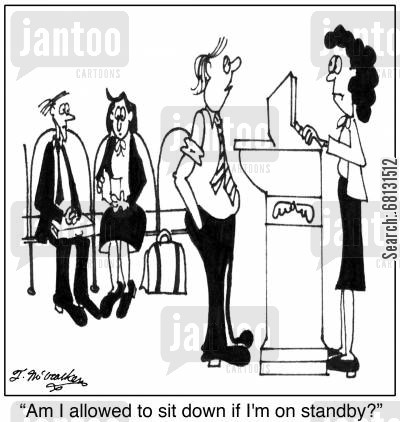 standby tickets cartoon humor: 'Am I allowed to sit down if I'm on standby?'