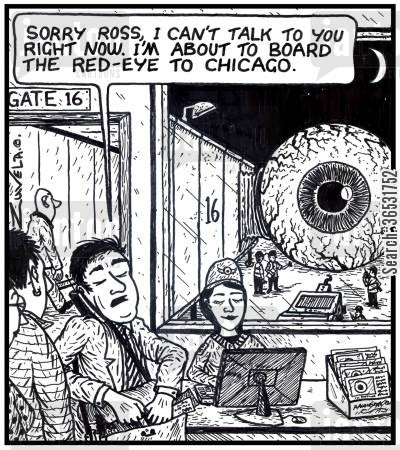 boarding cartoon humor: Man: 'Sorry Ross, i can't talk to you right now. I'm about to board the Red-eye to Chicago.'