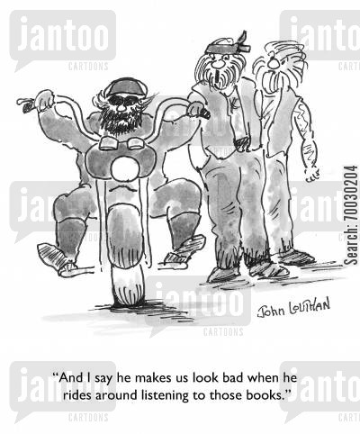 motorcycles cartoon humor: 'And I say he makes us look bad when he rides around listening to those books.'
