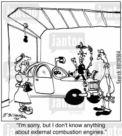 grease monkey cartoon humor: 'I'm sorry, but I don't know anything about external combustion engines.'