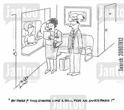 heart bypass cartoon humor: 'Bypass? This is more like a bill for an overpass!'