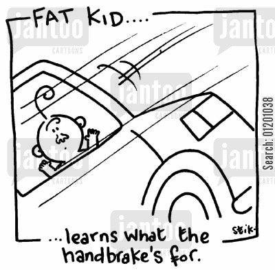 hand brake cartoon humor: Fat Kid 12- Learns what the handbrakes for